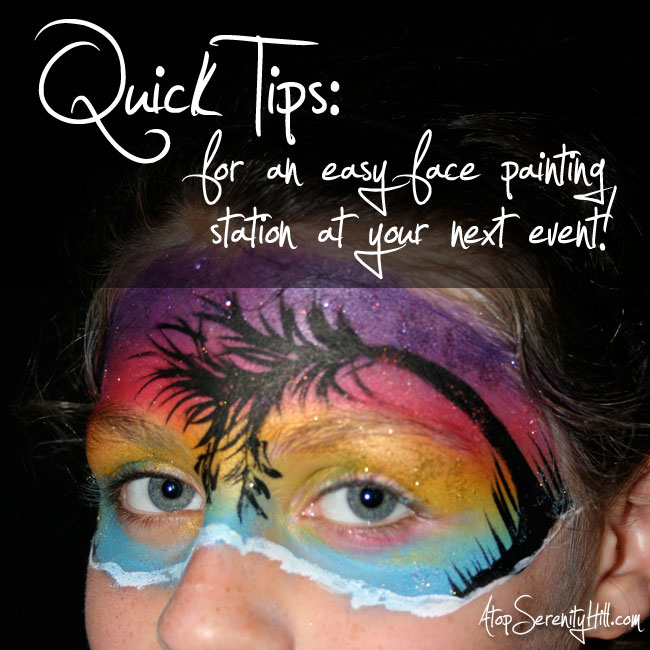 Quick tips for an easy face painting station at your next event! • AtopSerenityHill.com #birthdayparty
