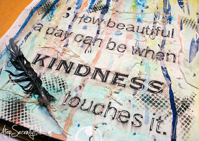 Kindness quote for an art journal page • AtopSerenityHill.com #mixedmedia #artjournal #documentedlifeproject